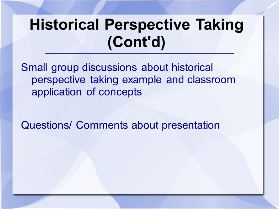Historical Perspective Taking (Cont'd) Small group discussions about historical perspective taking example and classroom application of concepts Quest