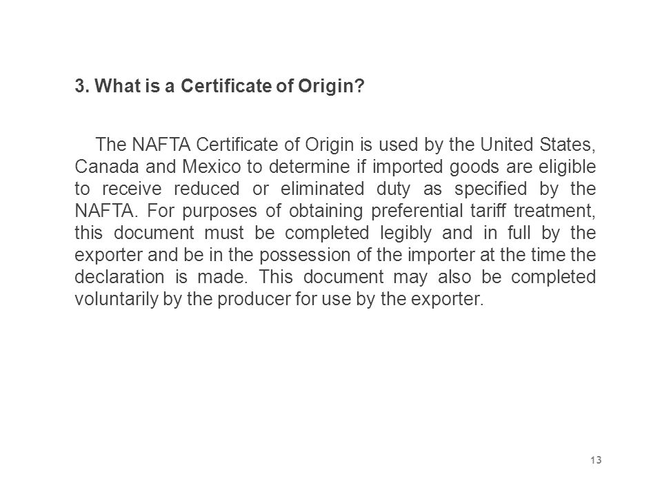 3. What is a Certificate of Origin? The NAFTA Certificate of Origin is used by the United States, Canada and Mexico to determine if imported goods are