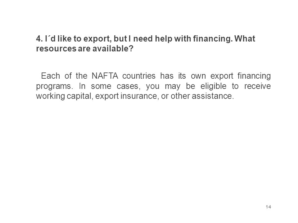 4. I´d like to export, but I need help with financing. What resources are available? Each of the NAFTA countries has its own export financing programs