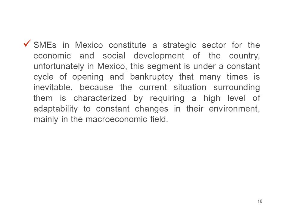 SMEs in Mexico constitute a strategic sector for the economic and social development of the country, unfortunately in Mexico, this segment is under a