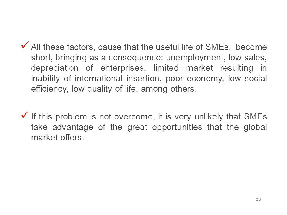 All these factors, cause that the useful life of SMEs, become short, bringing as a consequence: unemployment, low sales, depreciation of enterprises,