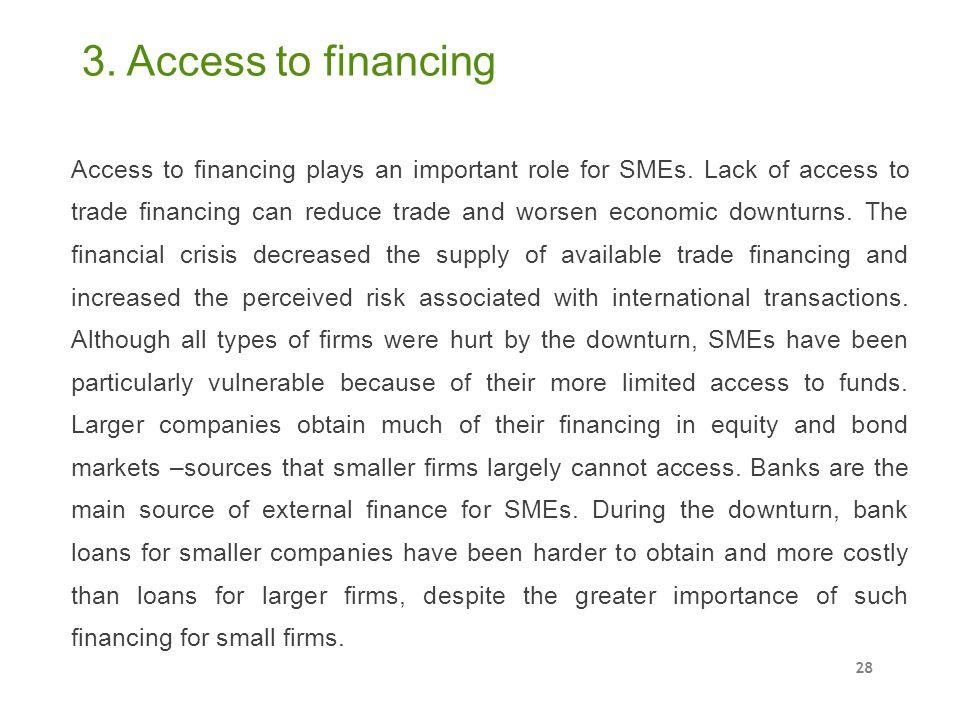 Access to financing plays an important role for SMEs. Lack of access to trade financing can reduce trade and worsen economic downturns. The financial