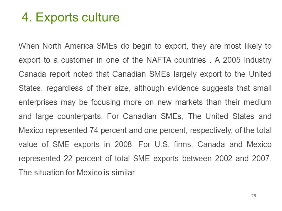 When North America SMEs do begin to export, they are most likely to export to a customer in one of the NAFTA countries. A 2005 Industry Canada report
