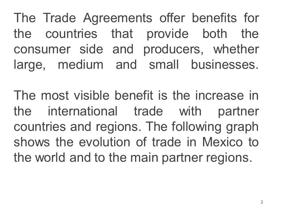 The Trade Agreements offer benefits for the countries that provide both the consumer side and producers, whether large, medium and small businesses. T