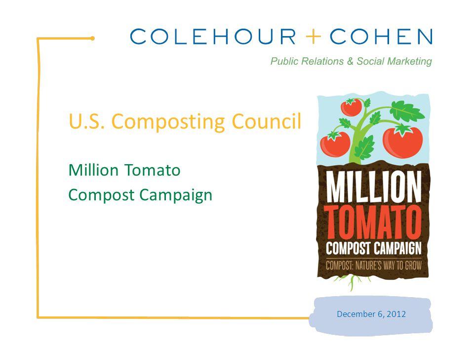 U.S. Composting Council December 6, 2012 Million Tomato Compost Campaign