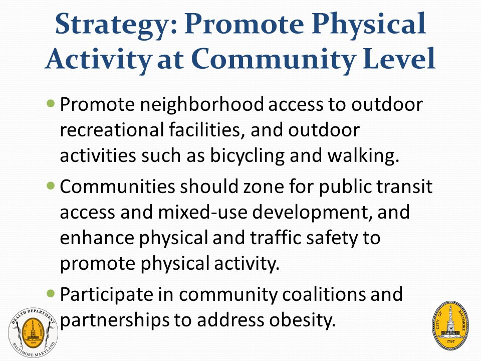 Baltimore City Takes Action Multi-dimensional approach based on evidenced- based recommendations: Physical Activity: CAHT Safe Space policy, incorporate safe space zoning in policy recommendations Nutrition: Virtual Supermarket Program, Healthy foods in schools, WIC incentives to purchase healthy foods Policy Agenda: Core indicators in Healthy Baltimore 2015 Ongoing efforts continue to look for innovative evidenced-based programs/interventions
