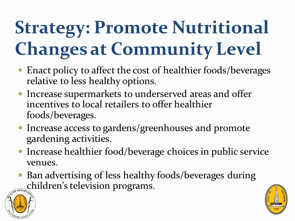 Strategy: Promote Nutritional Changes at Community Level Enact policy to affect the cost of healthier foods/beverages relative to less healthy options.