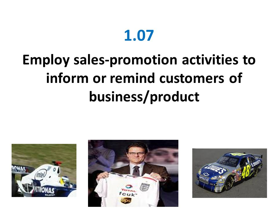 1.07 Employ sales-promotion activities to inform or remind customers of business/product