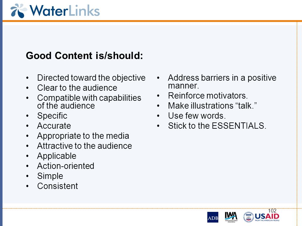 102 Good Content is/should: Directed toward the objective Clear to the audience Compatible with capabilities of the audience Specific Accurate Appropr