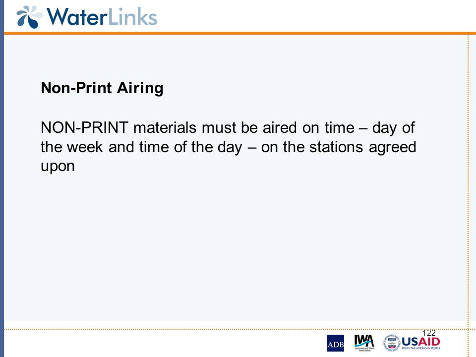 122 Non-Print Airing NON-PRINT materials must be aired on time – day of the week and time of the day – on the stations agreed upon