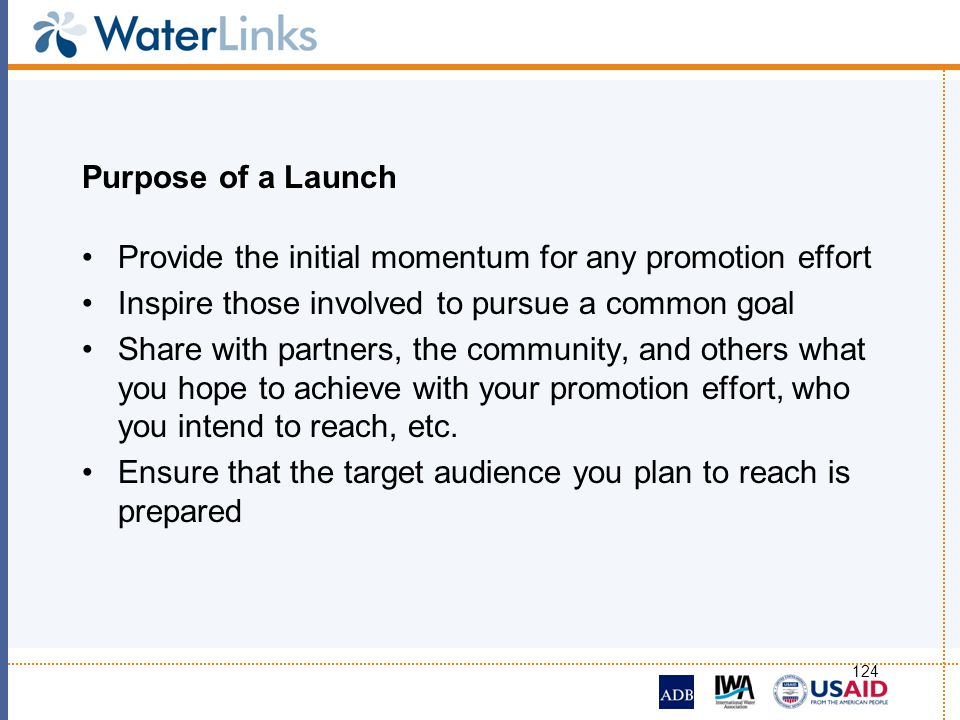 124 Purpose of a Launch Provide the initial momentum for any promotion effort Inspire those involved to pursue a common goal Share with partners, the