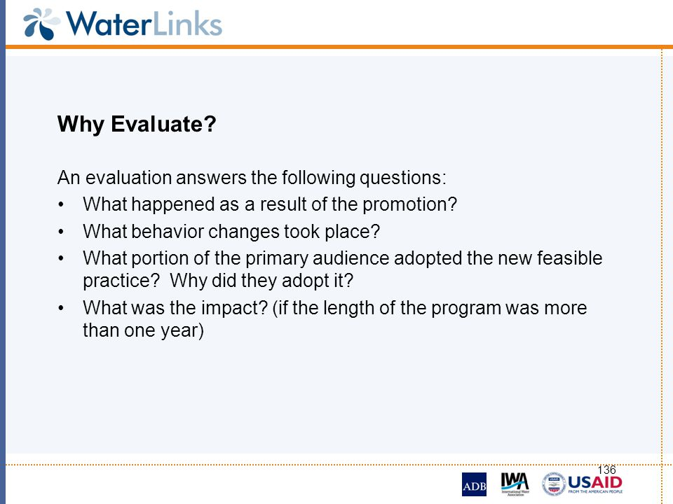 136 Why Evaluate? An evaluation answers the following questions: What happened as a result of the promotion? What behavior changes took place? What po