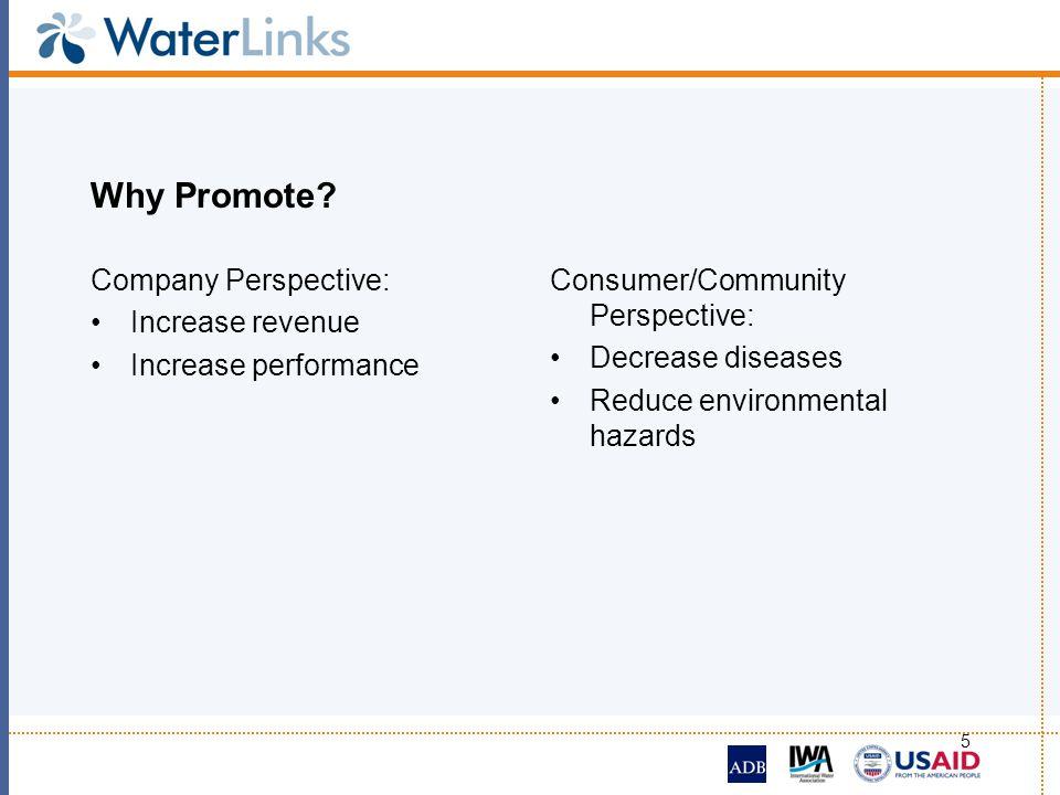 5 Why Promote? Company Perspective: Increase revenue Increase performance Consumer/Community Perspective: Decrease diseases Reduce environmental hazar