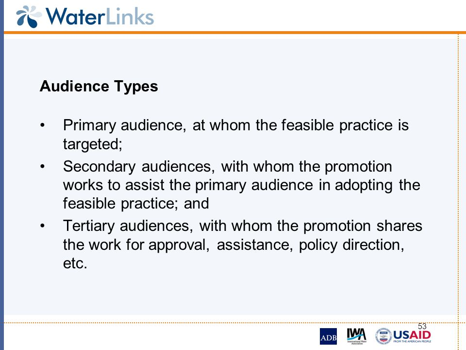 53 Audience Types Primary audience, at whom the feasible practice is targeted; Secondary audiences, with whom the promotion works to assist the primar