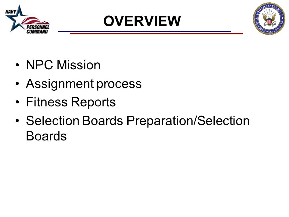 OVERVIEW NPC Mission Assignment process Fitness Reports Selection Boards Preparation/Selection Boards