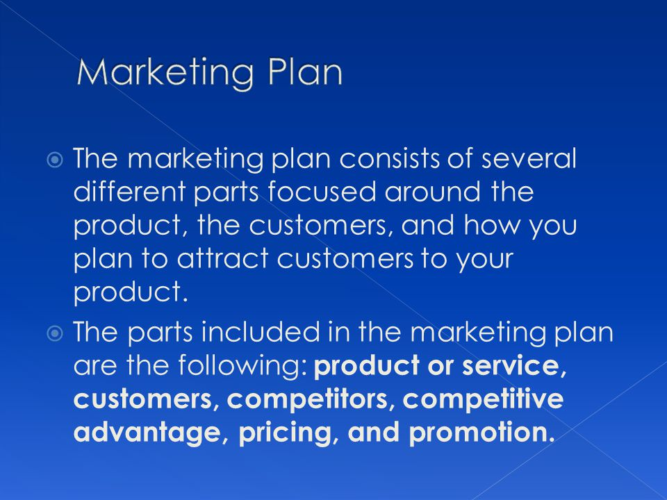 The marketing plan consists of several different parts focused around the product, the customers, and how you plan to attract customers to your produc