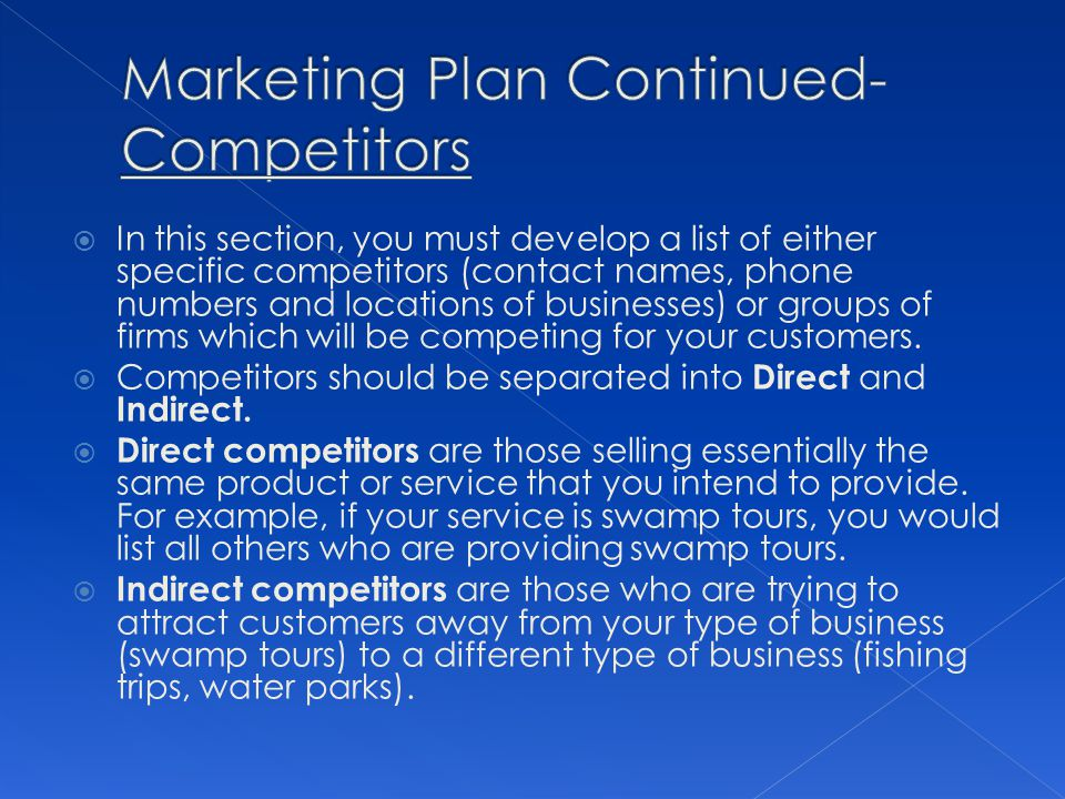 In this section, you must develop a list of either specific competitors (contact names, phone numbers and locations of businesses) or groups of firms