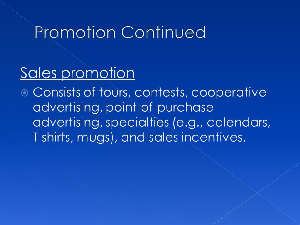 Sales promotion Consists of tours, contests, cooperative advertising, point-of-purchase advertising, specialties (e.g., calendars, T-shirts, mugs), an