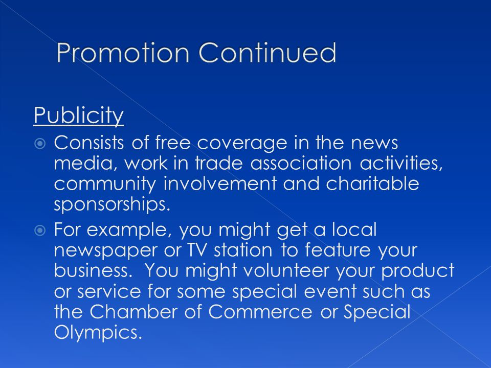 Publicity Consists of free coverage in the news media, work in trade association activities, community involvement and charitable sponsorships. For ex