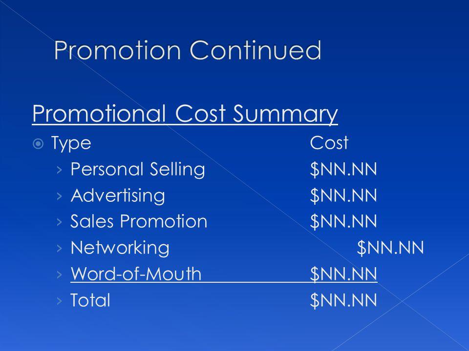 Promotional Cost Summary TypeCost Personal Selling$NN.NN Advertising$NN.NN Sales Promotion$NN.NN Networking$NN.NN Word-of-Mouth$NN.NN Total$NN.NN
