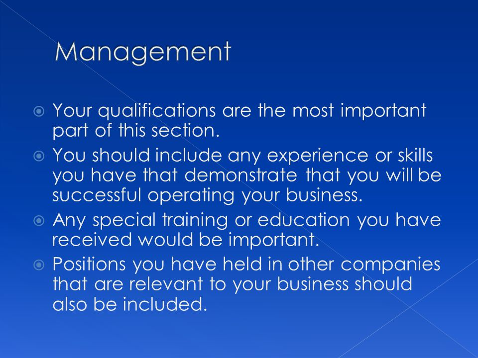 Your qualifications are the most important part of this section. You should include any experience or skills you have that demonstrate that you will b