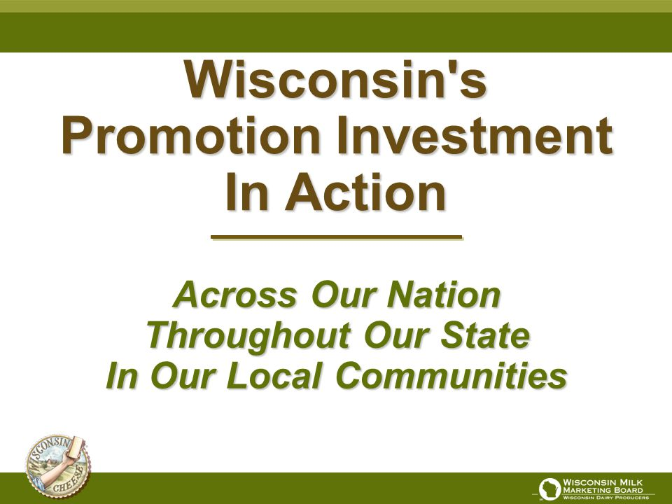 Wisconsin's Promotion Investment In Action Across Our Nation Throughout Our State In Our Local Communities