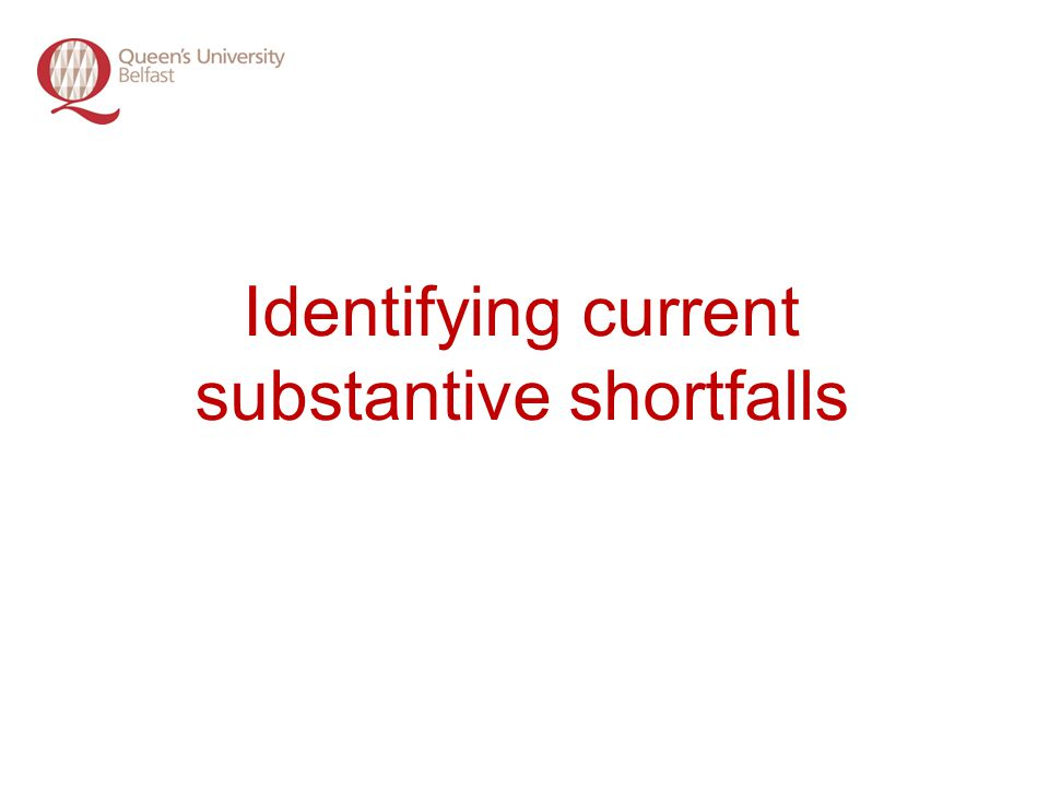 Identifying current substantive shortfalls