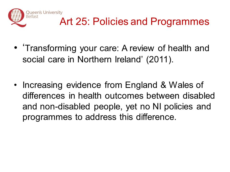 Art 25: Policies and Programmes Transforming your care: A review of health and social care in Northern Ireland (2011).