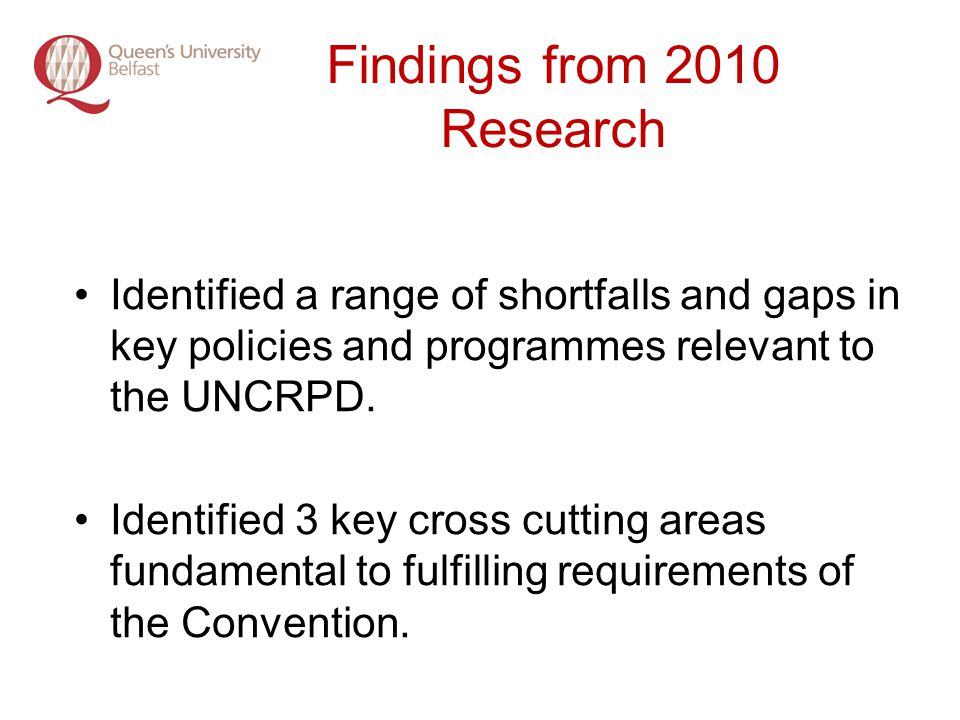 Findings from 2010 Research Identified a range of shortfalls and gaps in key policies and programmes relevant to the UNCRPD.