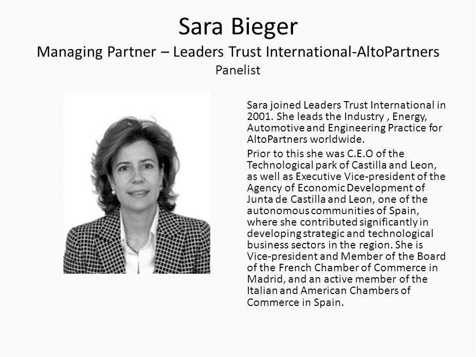 Sara Bieger Managing Partner – Leaders Trust International-AltoPartners Panelist Sara joined Leaders Trust International in 2001. She leads the Indust
