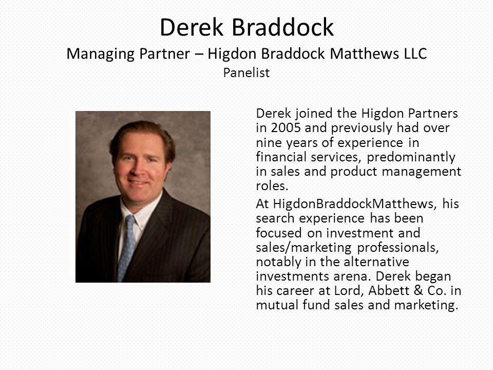 Derek Braddock Managing Partner – Higdon Braddock Matthews LLC Panelist Derek joined the Higdon Partners in 2005 and previously had over nine years of