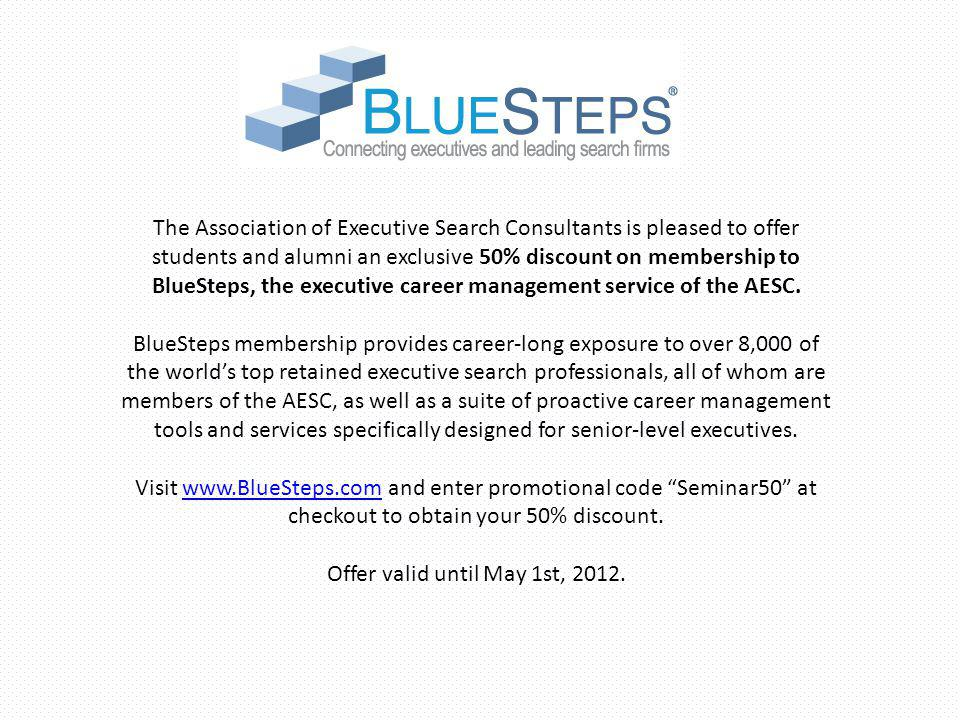 The Association of Executive Search Consultants is pleased to offer students and alumni an exclusive 50% discount on membership to BlueSteps, the exec
