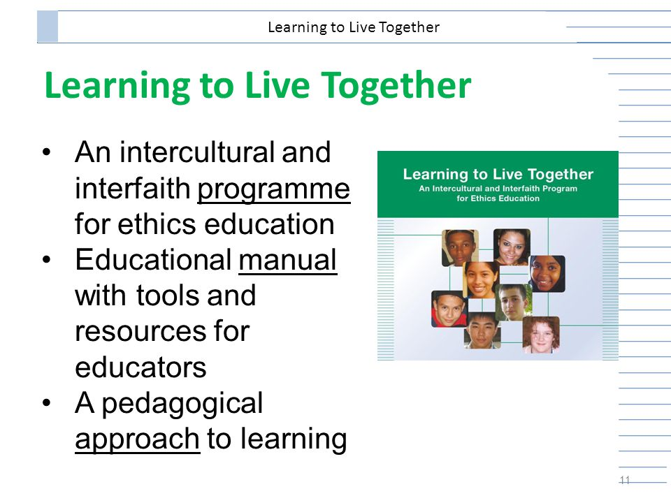 Learning to Live Together 11 Learning to Live Together An intercultural and interfaith programme for ethics education Educational manual with tools and resources for educators A pedagogical approach to learning
