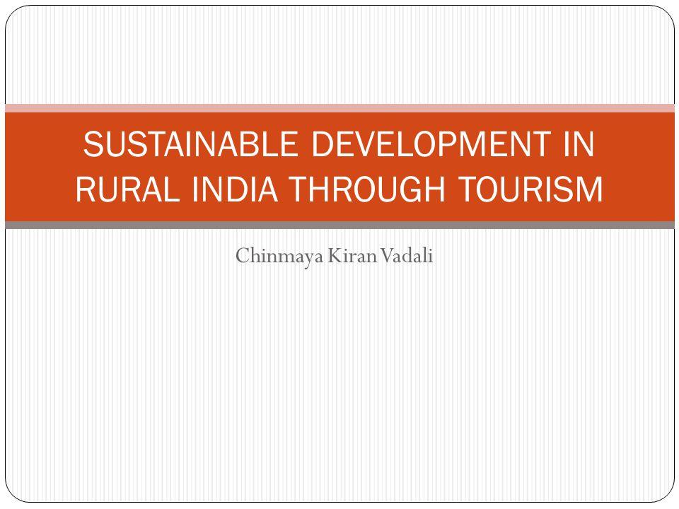 Chinmaya Kiran Vadali SUSTAINABLE DEVELOPMENT IN RURAL INDIA THROUGH TOURISM