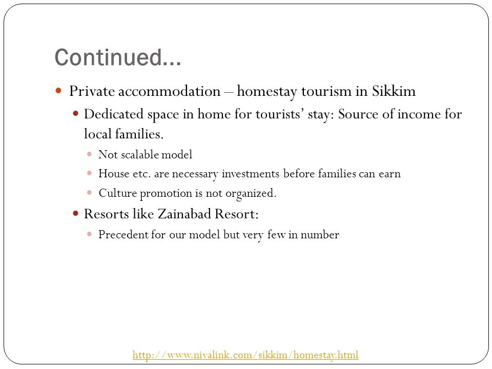 Continued … Private accommodation – homestay tourism in Sikkim Dedicated space in home for tourists stay: Source of income for local families. Not sca