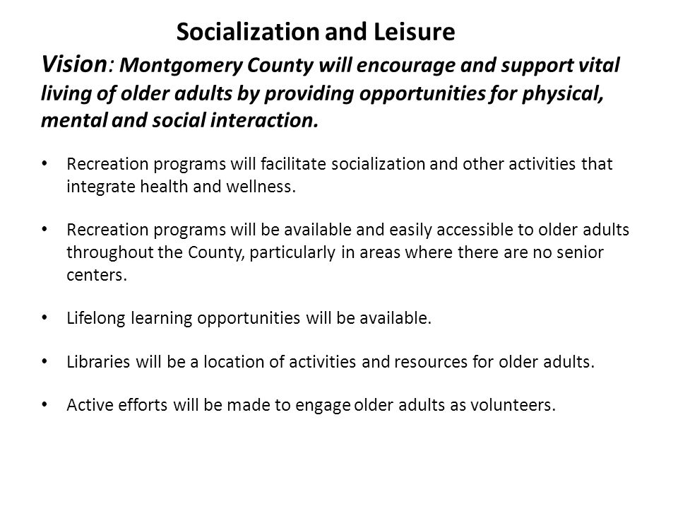 Socialization and Leisure Vision: Montgomery County will encourage and support vital living of older adults by providing opportunities for physical, m