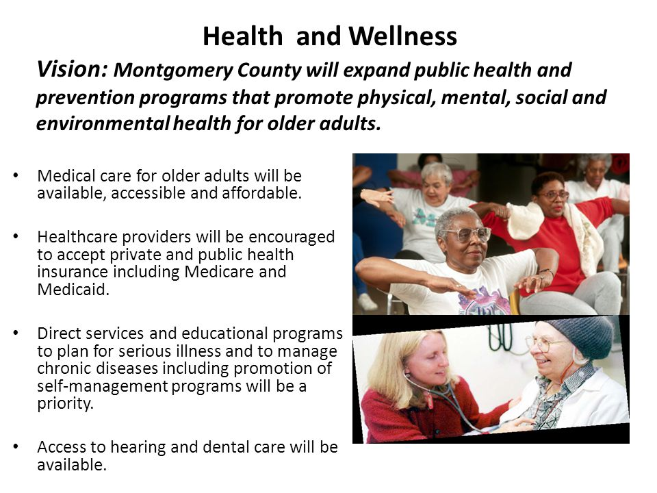 Health and Wellness Vision: Montgomery County will expand public health and prevention programs that promote physical, mental, social and environmental health for older adults.