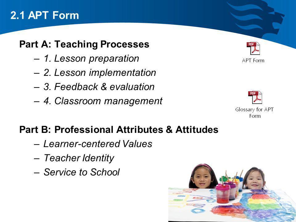 Part A: Teaching Processes –1. Lesson preparation –2. Lesson implementation –3. Feedback & evaluation –4. Classroom management Part B: Professional At