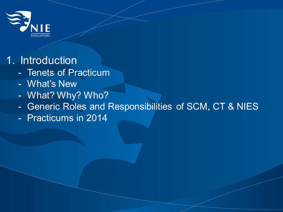 1.Introduction -Tenets of Practicum -Whats New -What? Why? Who? -Generic Roles and Responsibilities of SCM, CT & NIES -Practicums in 2014