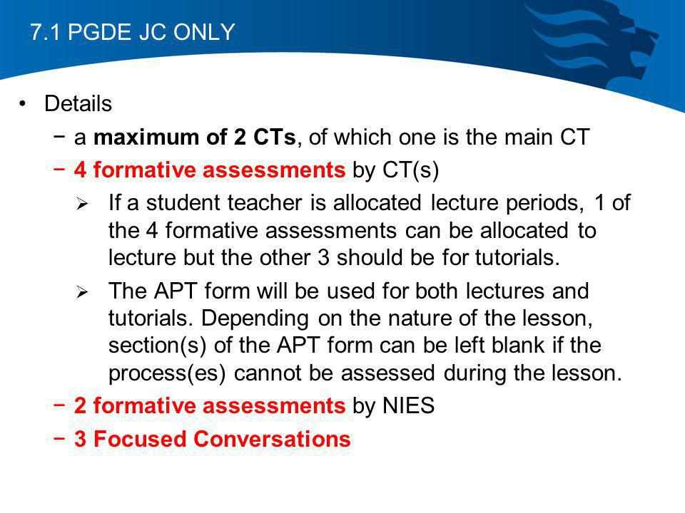 7.1 PGDE JC ONLY Details a maximum of 2 CTs, of which one is the main CT 4 formative assessments by CT(s) If a student teacher is allocated lecture pe