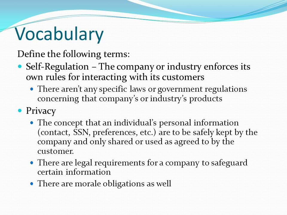 Vocabulary Define the following terms: Self-Regulation – The company or industry enforces its own rules for interacting with its customers There arent