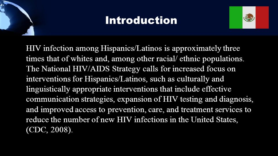 Introduction HIV infection among Hispanics/Latinos is approximately three times that of whites and, among other racial/ ethnic populations. The Nation
