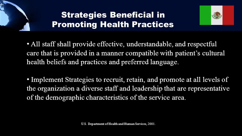 Strategies Beneficial in Promoting Health Practices U.S. Department of Health and Human Services, 2001. All staff shall provide effective, understanda