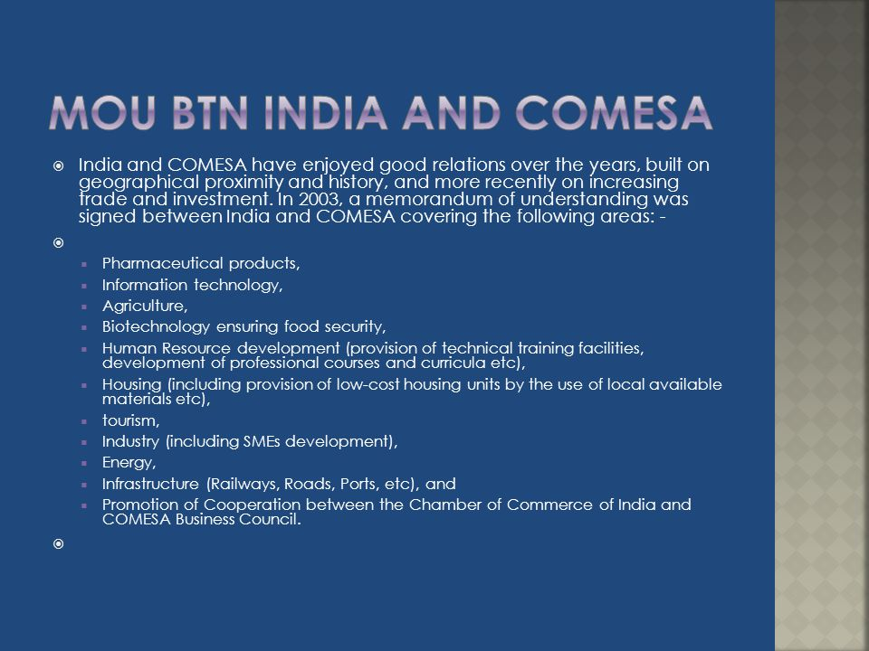 India and COMESA have enjoyed good relations over the years, built on geographical proximity and history, and more recently on increasing trade and in