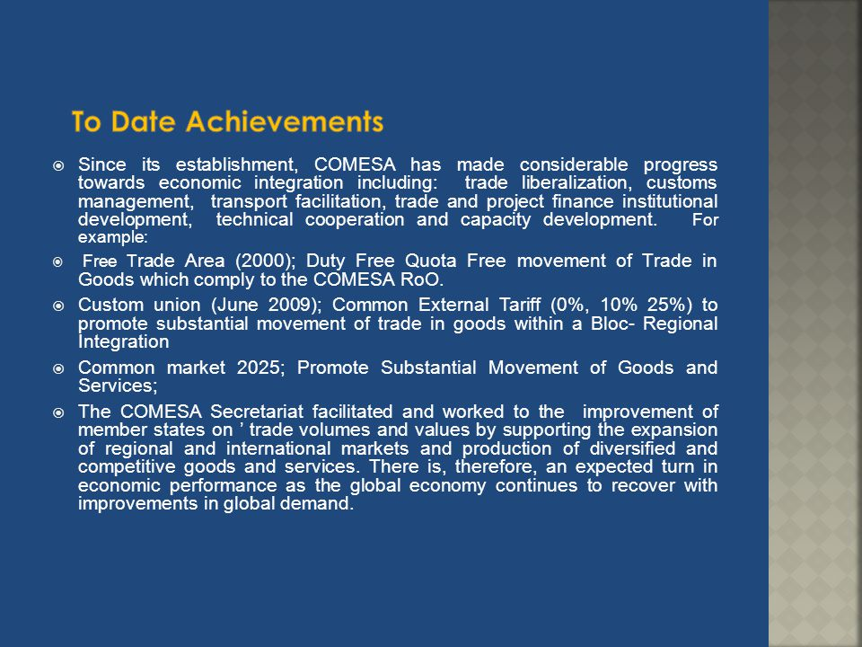 Since its establishment, COMESA has made considerable progress towards economic integration including: trade liberalization, customs management, trans