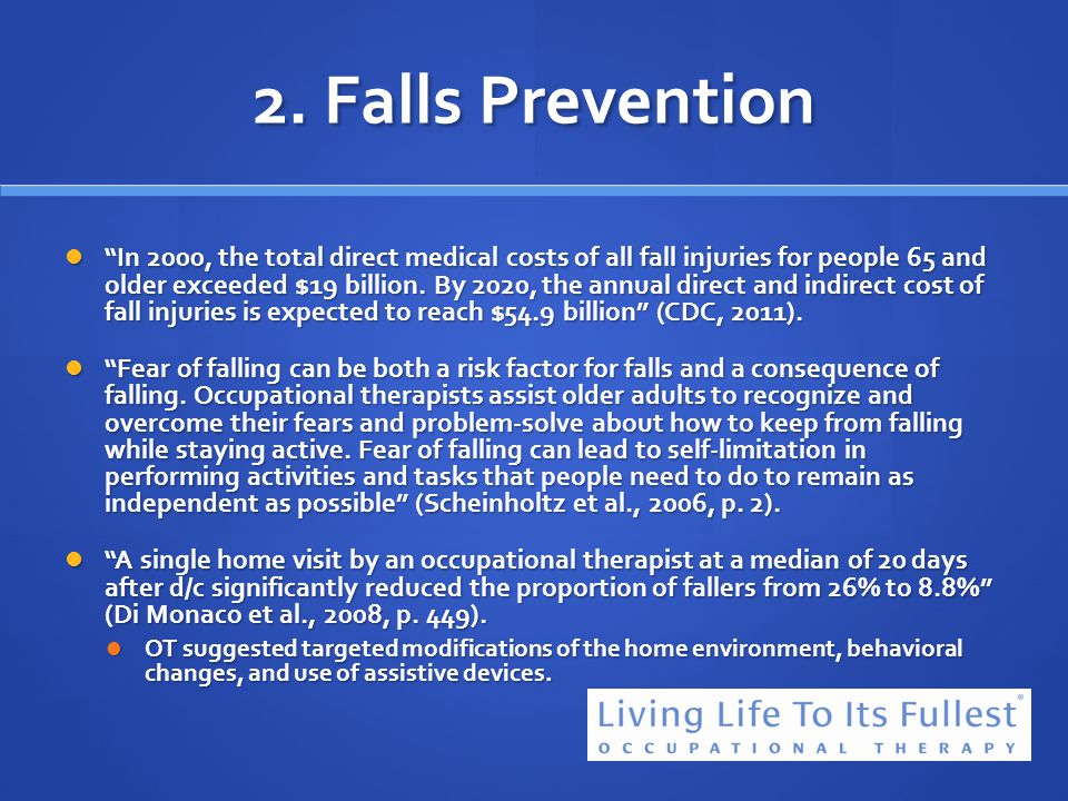 2. Falls Prevention In 2000, the total direct medical costs of all fall injuries for people 65 and older exceeded $19 billion. By 2020, the annual dir