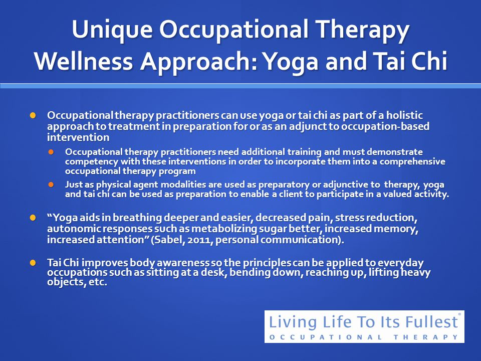 Unique Occupational Therapy Wellness Approach: Yoga and Tai Chi Occupational therapy practitioners can use yoga or tai chi as part of a holistic appro