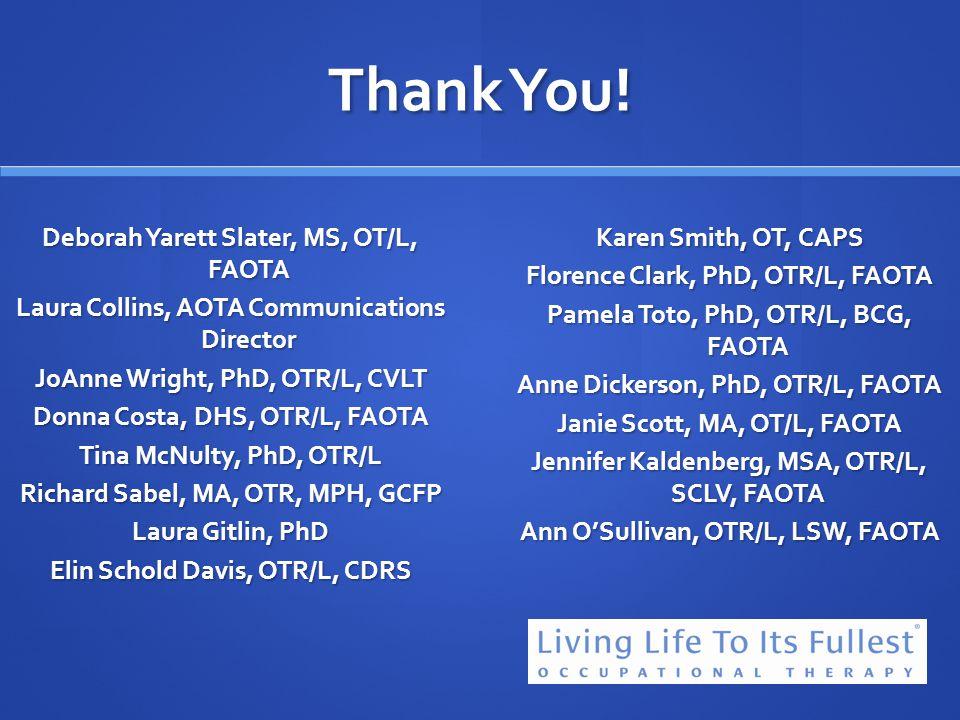 Thank You! Deborah Yarett Slater, MS, OT/L, FAOTA Laura Collins, AOTA Communications Director JoAnne Wright, PhD, OTR/L, CVLT Donna Costa, DHS, OTR/L,