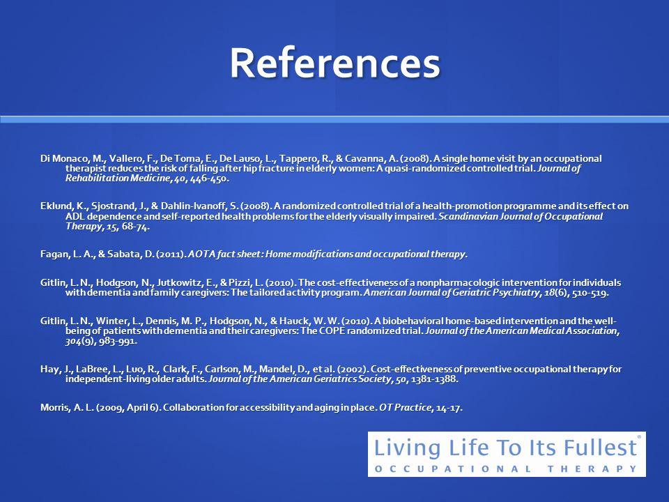 References Di Monaco, M., Vallero, F., De Toma, E., De Lauso, L., Tappero, R., & Cavanna, A. (2008). A single home visit by an occupational therapist