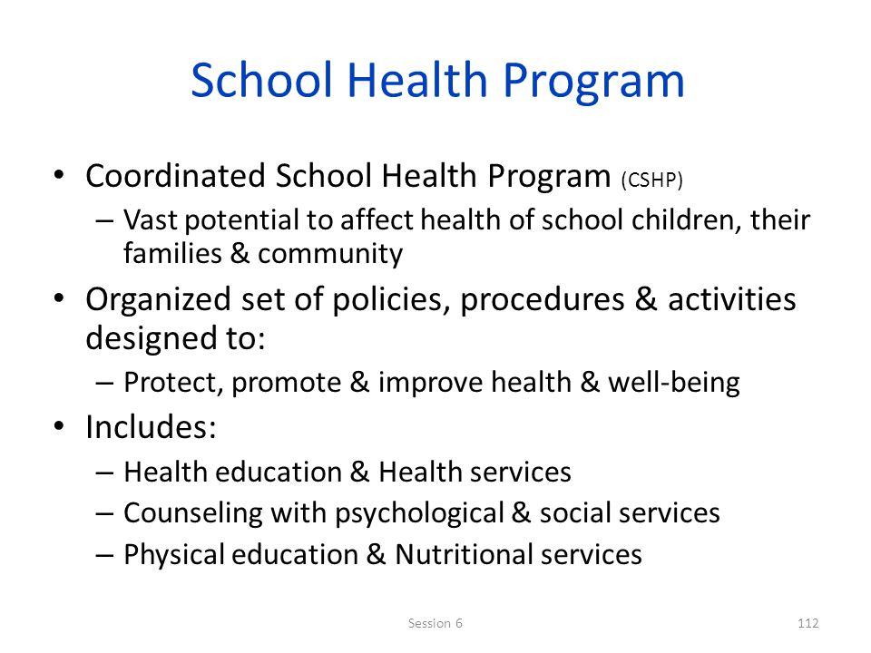School Health Program Coordinated School Health Program (CSHP) – Vast potential to affect health of school children, their families & community Organi